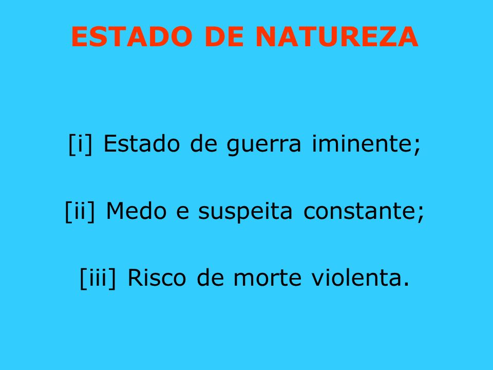 ESTADO DE NATUREZA [i] Estado de guerra iminente;